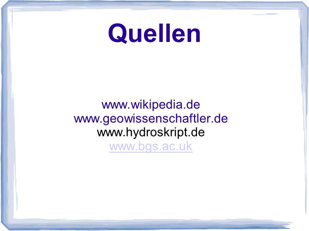 Quellen www.wikipedia.de www.geowissenschaftler.de www.hydroskript.de