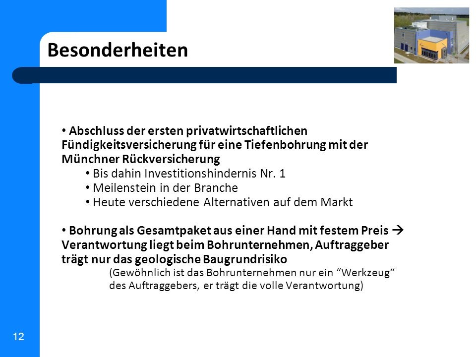 BesonderheitenAbschluss der ersten privatwirtschaftlichen Fündigkeitsversicherung für eine Tiefenbohrung mit der Münchner Rückversicherung.