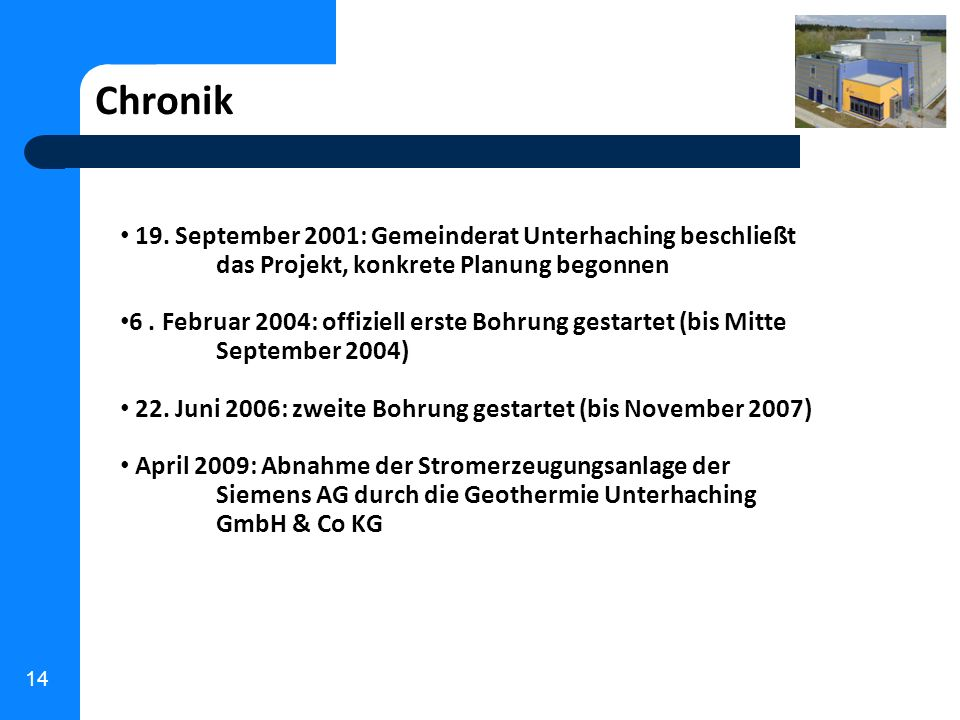 Chronik 19. September 2001: Gemeinderat Unterhaching beschließt das Projekt, konkrete Planung begonnen.