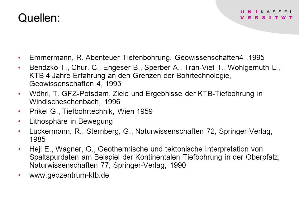 Quellen: Emmermann, R. Abenteuer Tiefenbohrung, Geowissenschaften4 ,1995.