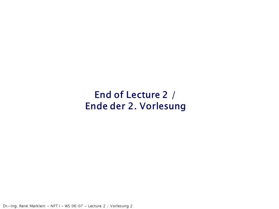 End of Lecture 2 / Ende der 2. Vorlesung