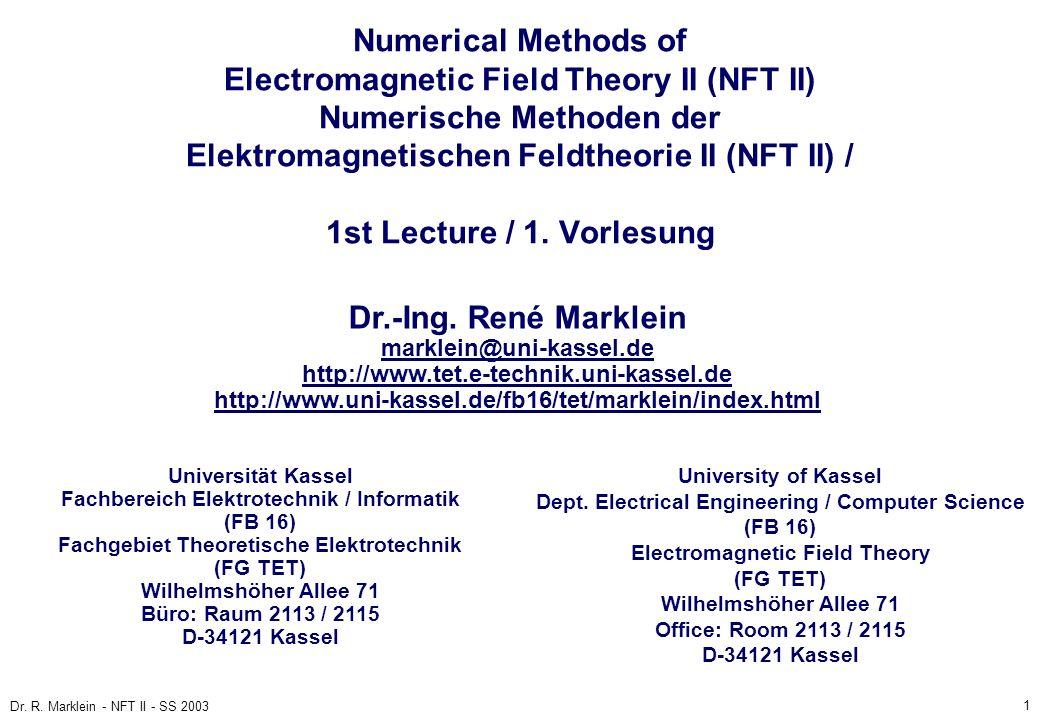 Numerical Methods of Electromagnetic Field Theory II (NFT II) Numerische Methoden der Elektromagnetischen Feldtheorie II (NFT II) / 1st Lecture / 1. Vorlesung