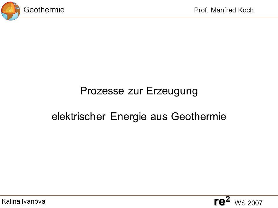 re2 WS 2007 Prozesse zur Erzeugung elektrischer Energie aus Geothermie
