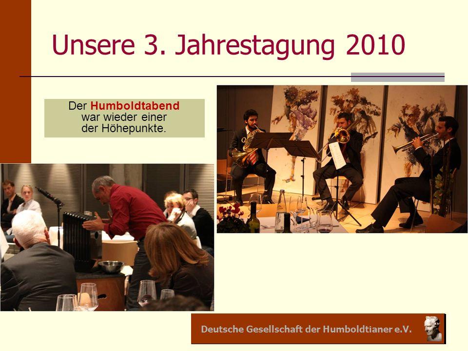 Unsere 3. Jahrestagung 2010 Der Humboldtabend war wieder einer