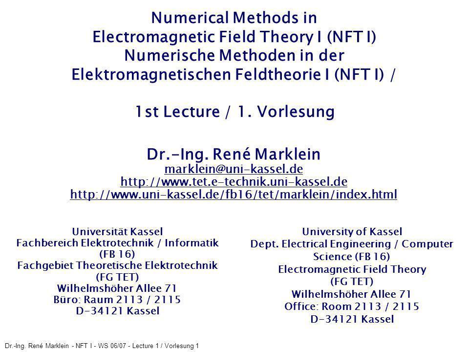 Numerical Methods in Electromagnetic Field Theory I (NFT I) Numerische Methoden in der Elektromagnetischen Feldtheorie I (NFT I) / 1st Lecture / 1. Vorlesung