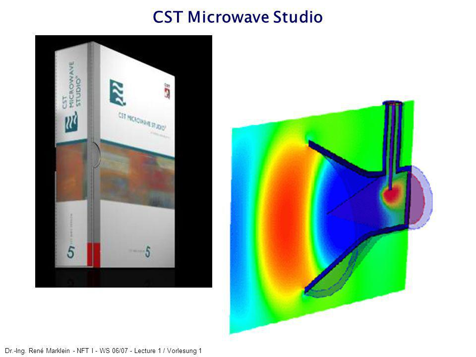 CST Microwave Studio Dr.-Ing. René Marklein - NFT I - WS 06/07 - Lecture 1 / Vorlesung 1