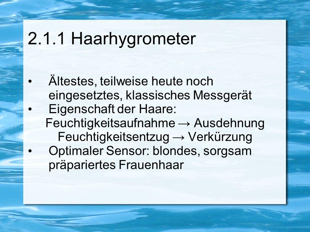 2.1.1 Haarhygrometer Ältestes, teilweise heute noch eingesetztes, klassisches Messgerät. Eigenschaft der Haare: