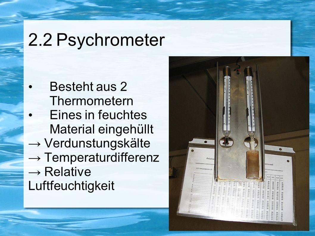 2.2 Psychrometer Besteht aus 2 Thermometern