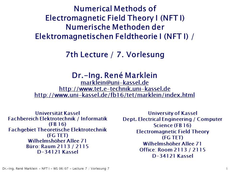 Numerical Methods of Electromagnetic Field Theory I (NFT I) Numerische Methoden der Elektromagnetischen Feldtheorie I (NFT I) / 7th Lecture / 7. Vorlesung