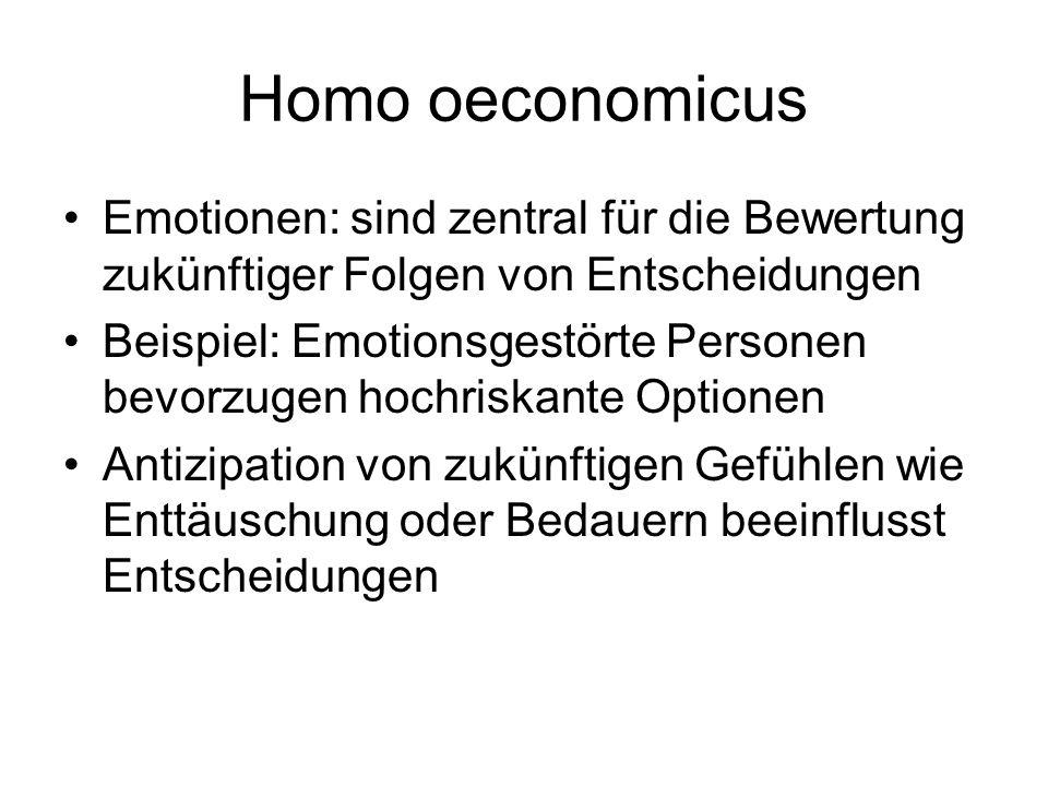 Homo oeconomicus Emotionen: sind zentral für die Bewertung zukünftiger Folgen von Entscheidungen.