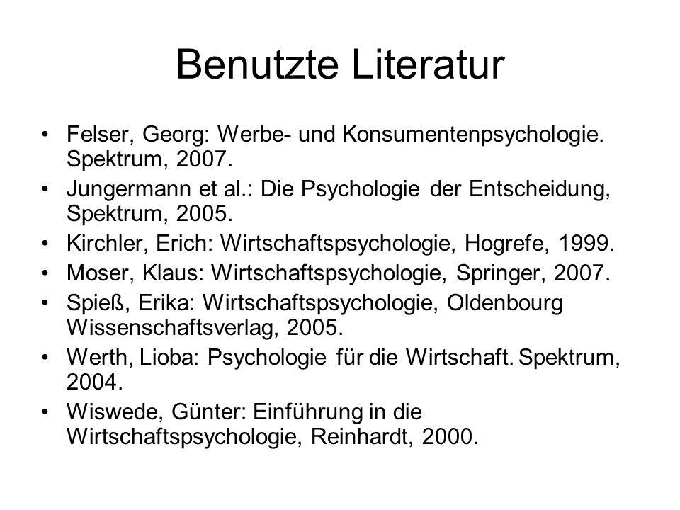 Benutzte Literatur Felser, Georg: Werbe- und Konsumentenpsychologie. Spektrum, 2007.