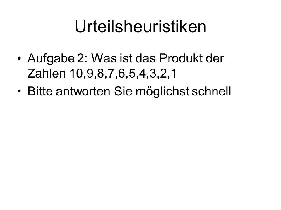 Urteilsheuristiken Aufgabe 2: Was ist das Produkt der Zahlen 10,9,8,7,6,5,4,3,2,1.