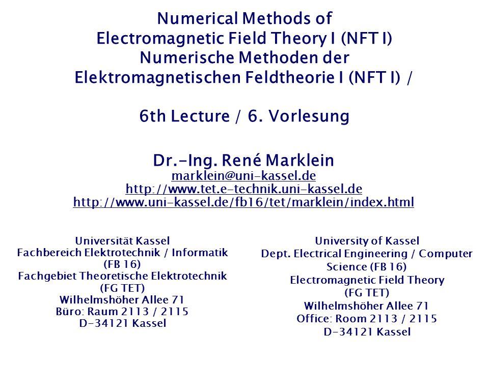 Numerical Methods of Electromagnetic Field Theory I (NFT I) Numerische Methoden der Elektromagnetischen Feldtheorie I (NFT I) / 6th Lecture / 6. Vorlesung