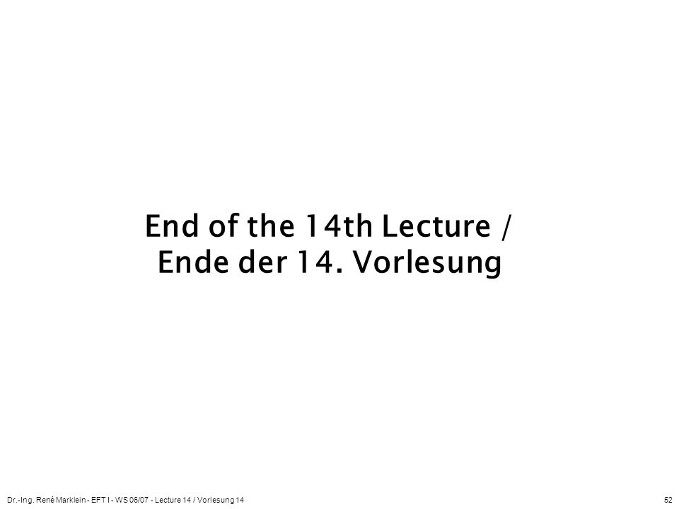 End of the 14th Lecture / Ende der 14. Vorlesung