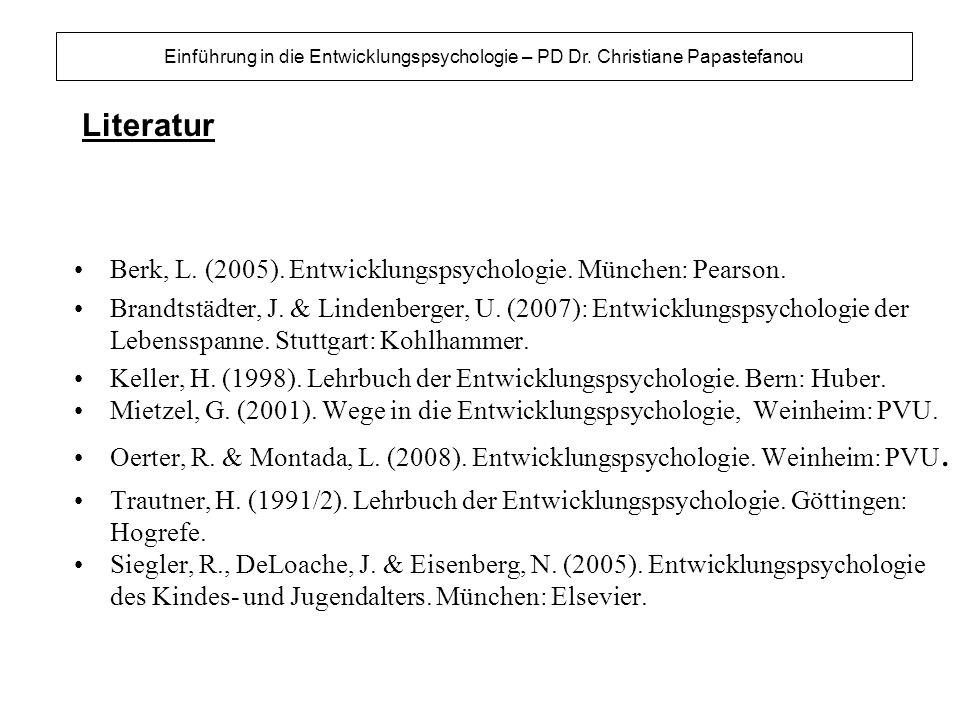 Literatur Berk, L. (2005). Entwicklungspsychologie. München: Pearson.