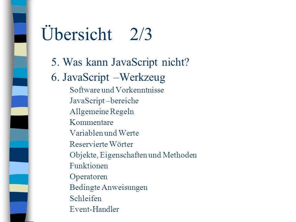 Übersicht 2/3 5. Was kann JavaScript nicht 6. JavaScript –Werkzeug