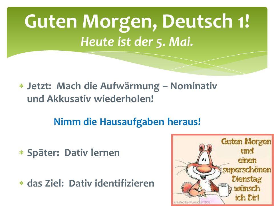 Guten Morgen, Deutsch 1! Heute ist der 5. Mai.