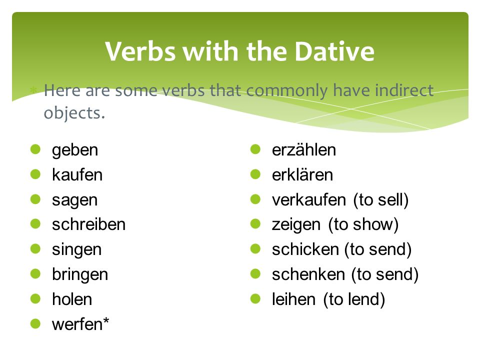 Verbs with the Dative Here are some verbs that commonly have indirect objects. geben. kaufen. sagen.