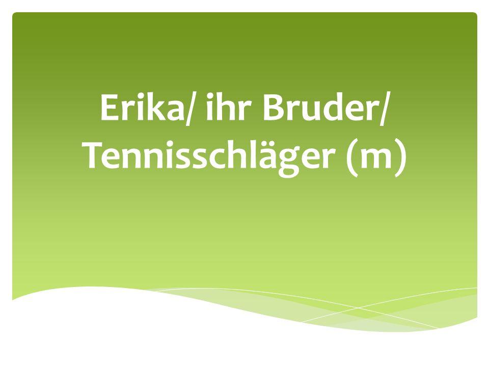 Erika/ ihr Bruder/ Tennisschläger (m)