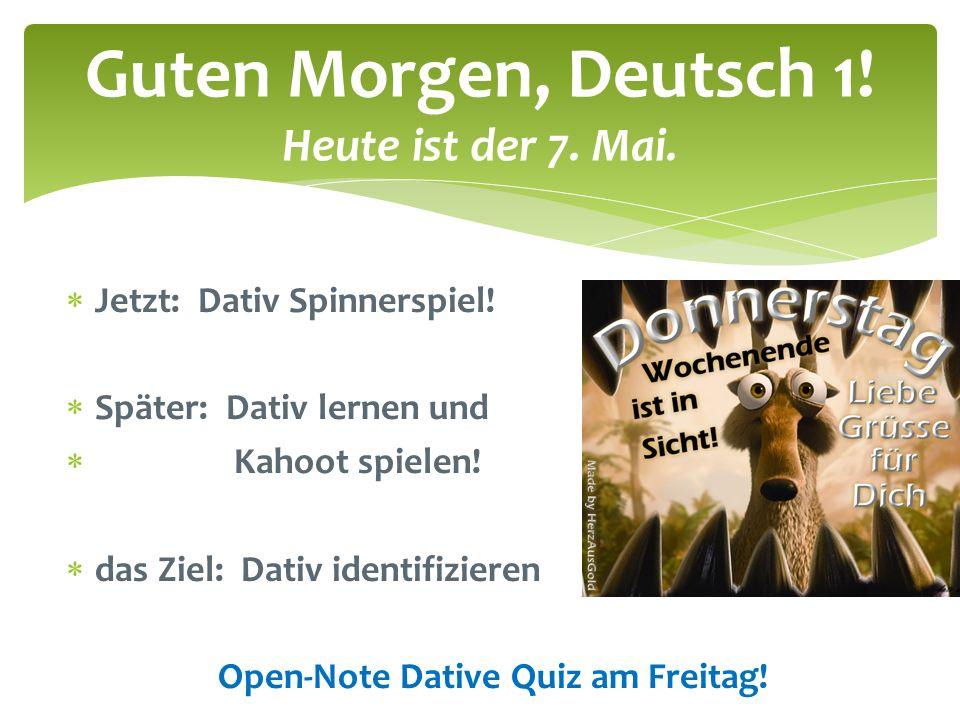 Guten Morgen, Deutsch 1! Heute ist der 7. Mai.