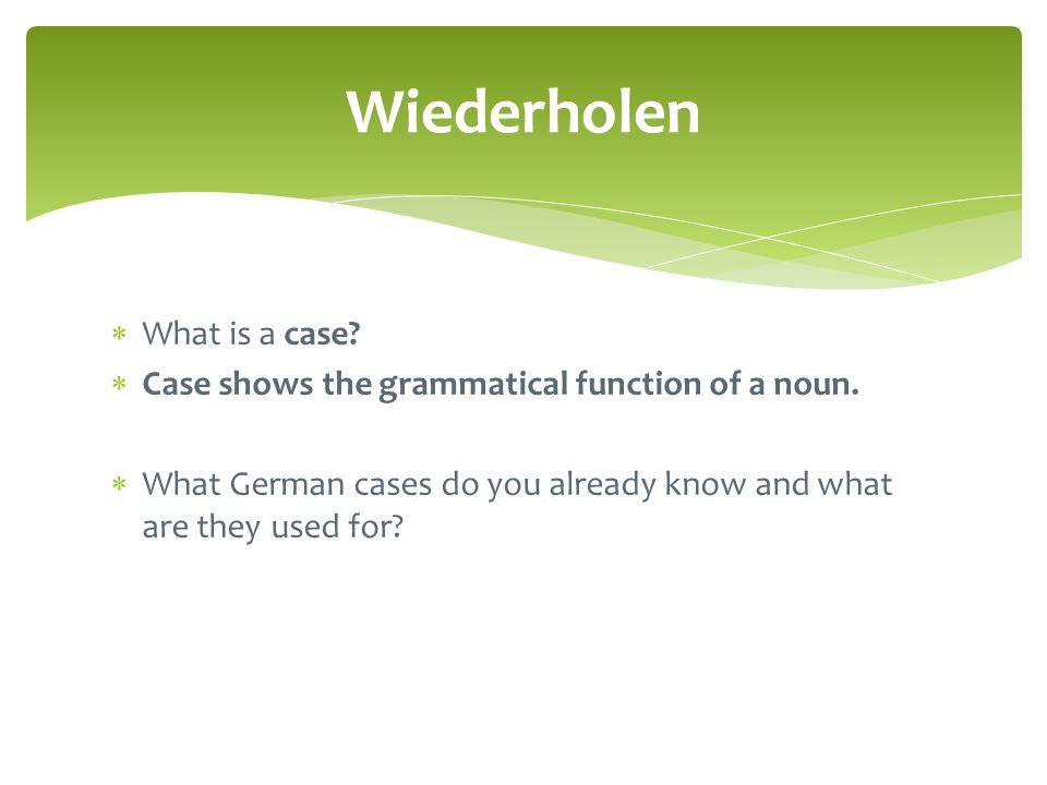 Wiederholen What is a case