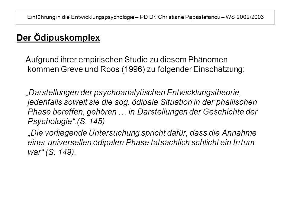 Der Ödipuskomplex Aufgrund ihrer empirischen Studie zu diesem Phänomen kommen Greve und Roos (1996) zu folgender Einschätzung: