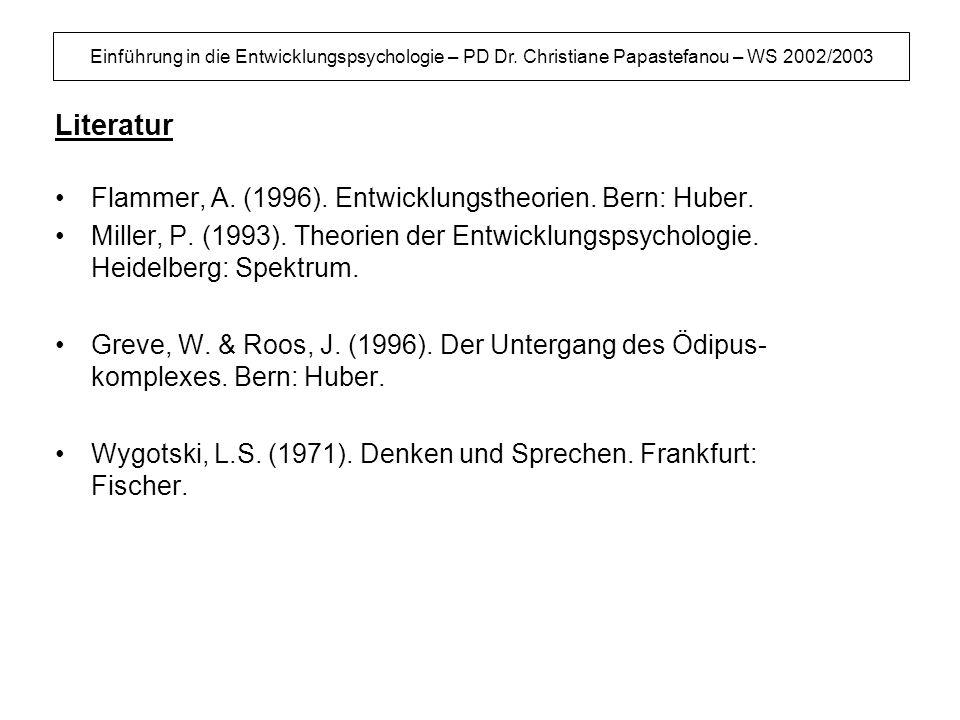 Literatur Flammer, A. (1996). Entwicklungstheorien. Bern: Huber.