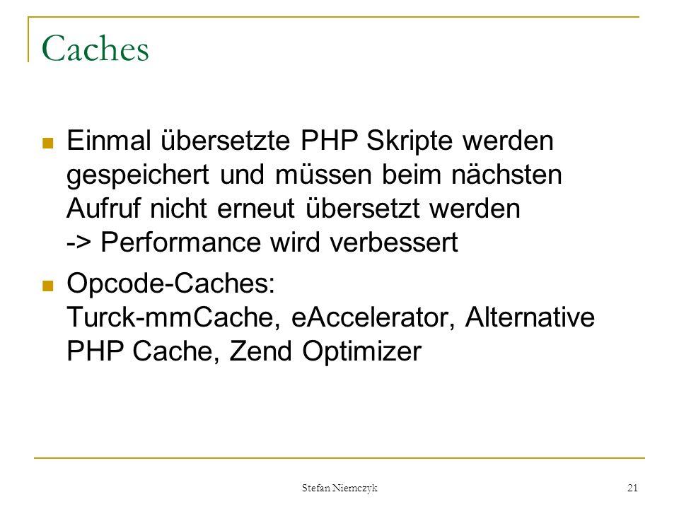 Caches Einmal übersetzte PHP Skripte werden gespeichert und müssen beim nächsten Aufruf nicht erneut übersetzt werden -> Performance wird verbessert.