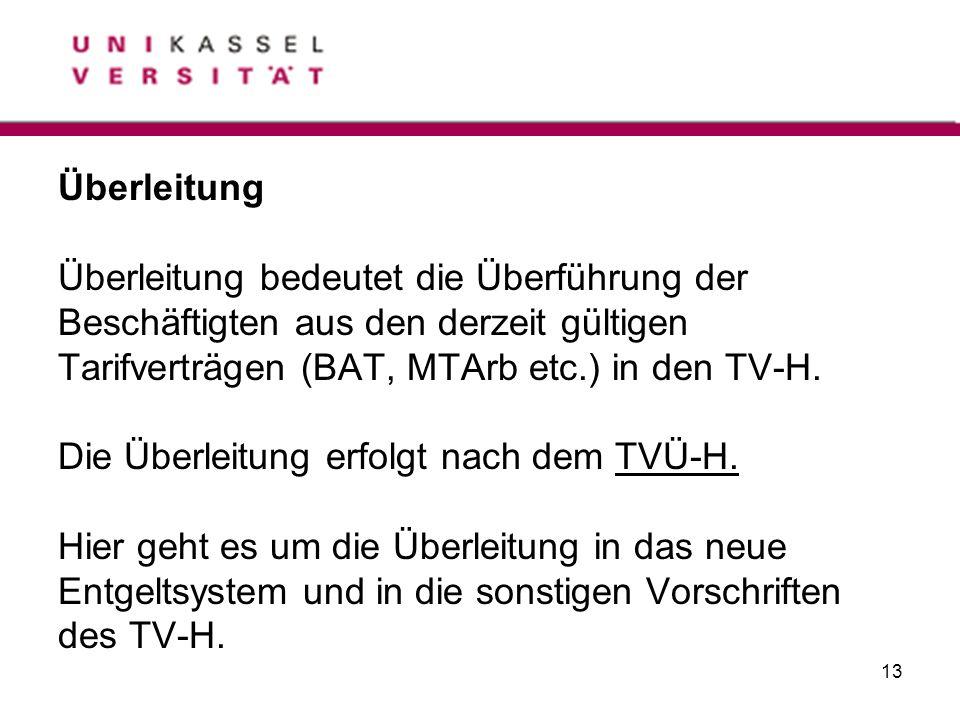 Überleitung Überleitung bedeutet die Überführung der. Beschäftigten aus den derzeit gültigen. Tarifverträgen (BAT, MTArb etc.) in den TV-H.