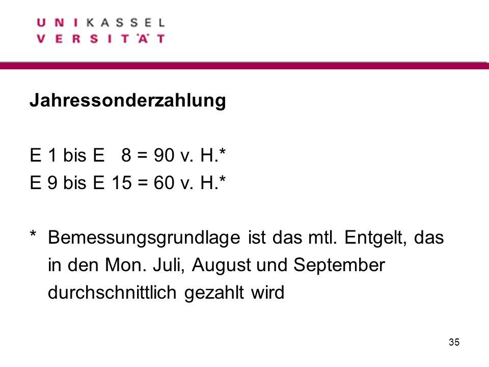 Jahressonderzahlung E 1 bis E 8 = 90 v. H.* E 9 bis E 15 = 60 v. H.* * Bemessungsgrundlage ist das mtl. Entgelt, das.