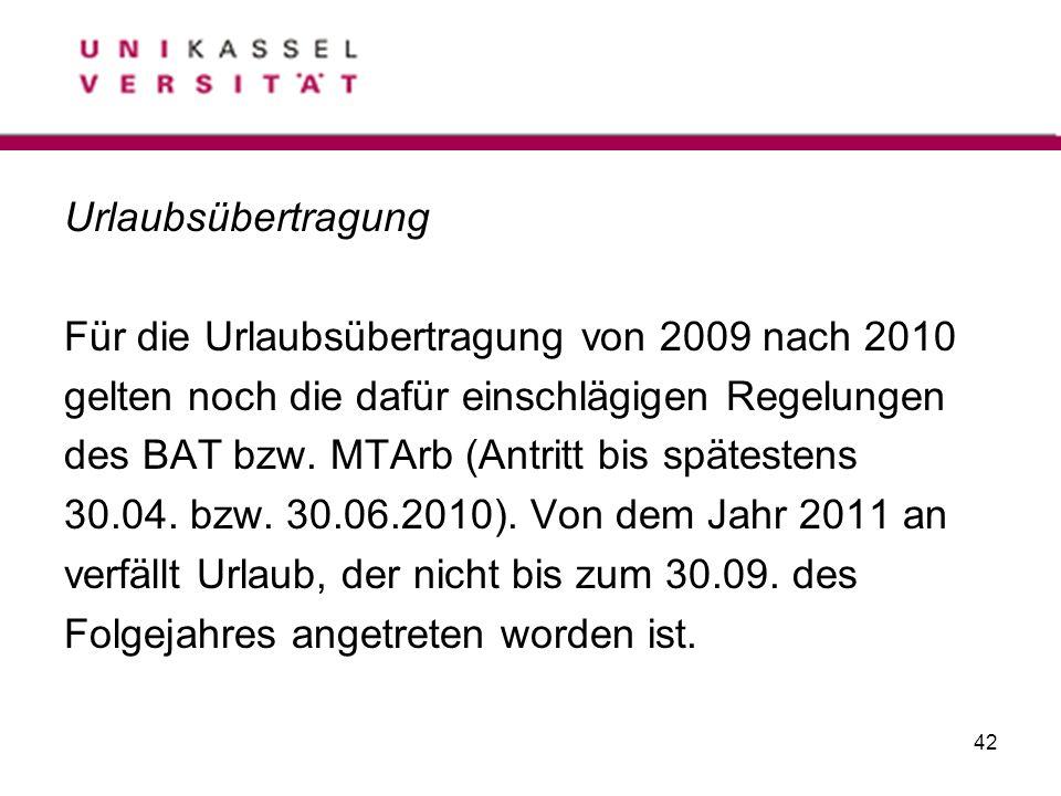 Urlaubsübertragung Für die Urlaubsübertragung von 2009 nach 2010. gelten noch die dafür einschlägigen Regelungen.