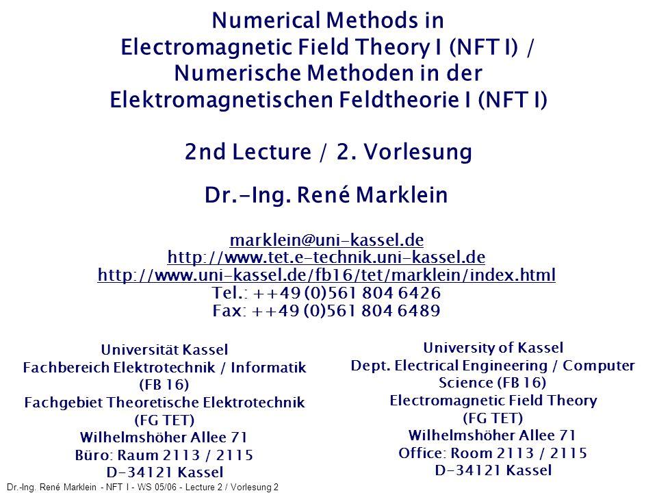Numerical Methods in Electromagnetic Field Theory I (NFT I) / Numerische Methoden in der Elektromagnetischen Feldtheorie I (NFT I) 2nd Lecture / 2. Vorlesung