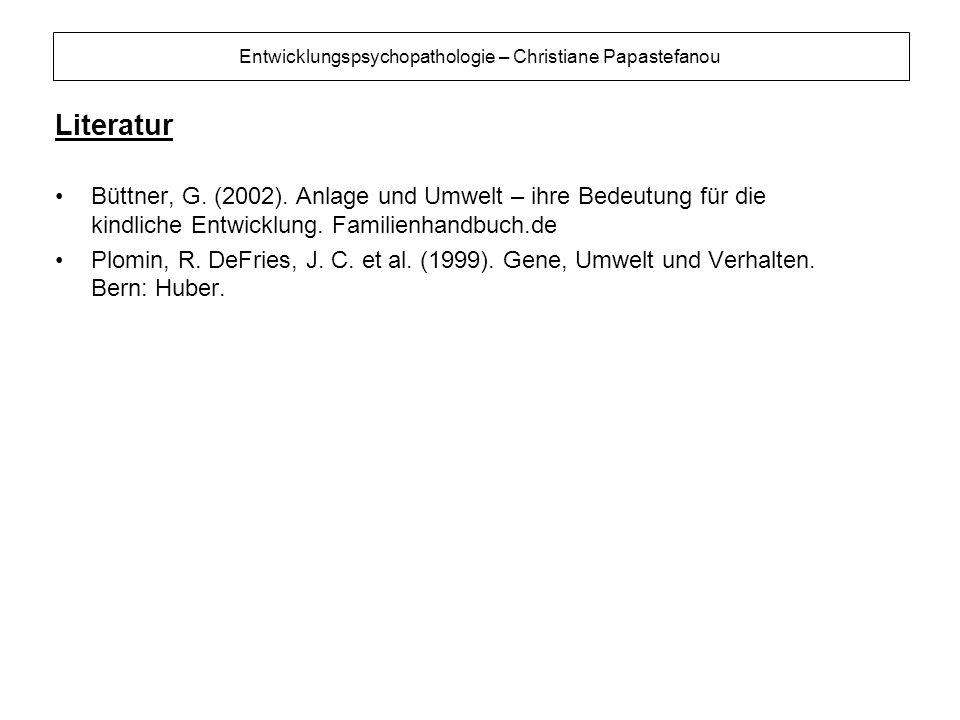 Literatur Büttner, G. (2002). Anlage und Umwelt – ihre Bedeutung für die kindliche Entwicklung. Familienhandbuch.de.