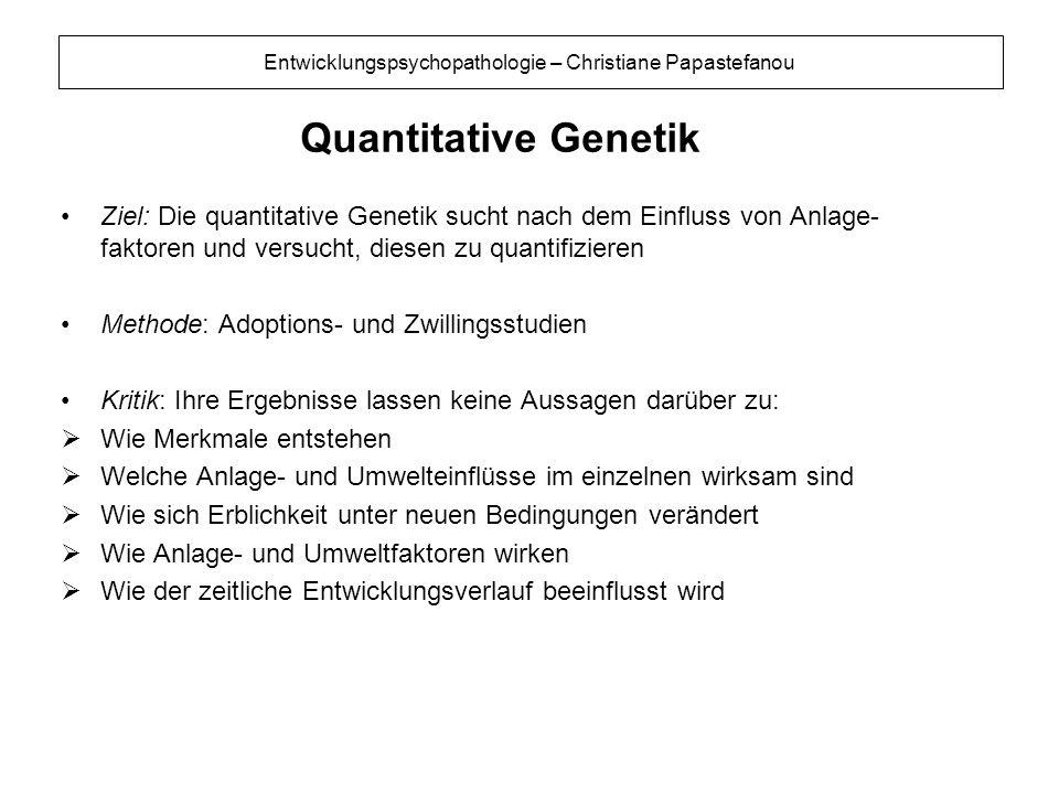 Quantitative Genetik Ziel: Die quantitative Genetik sucht nach dem Einfluss von Anlage-faktoren und versucht, diesen zu quantifizieren.