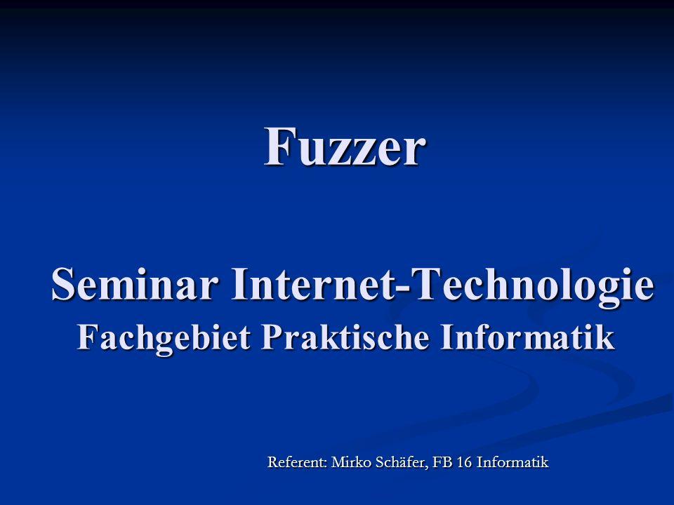 Fuzzer Seminar Internet-Technologie Fachgebiet Praktische Informatik