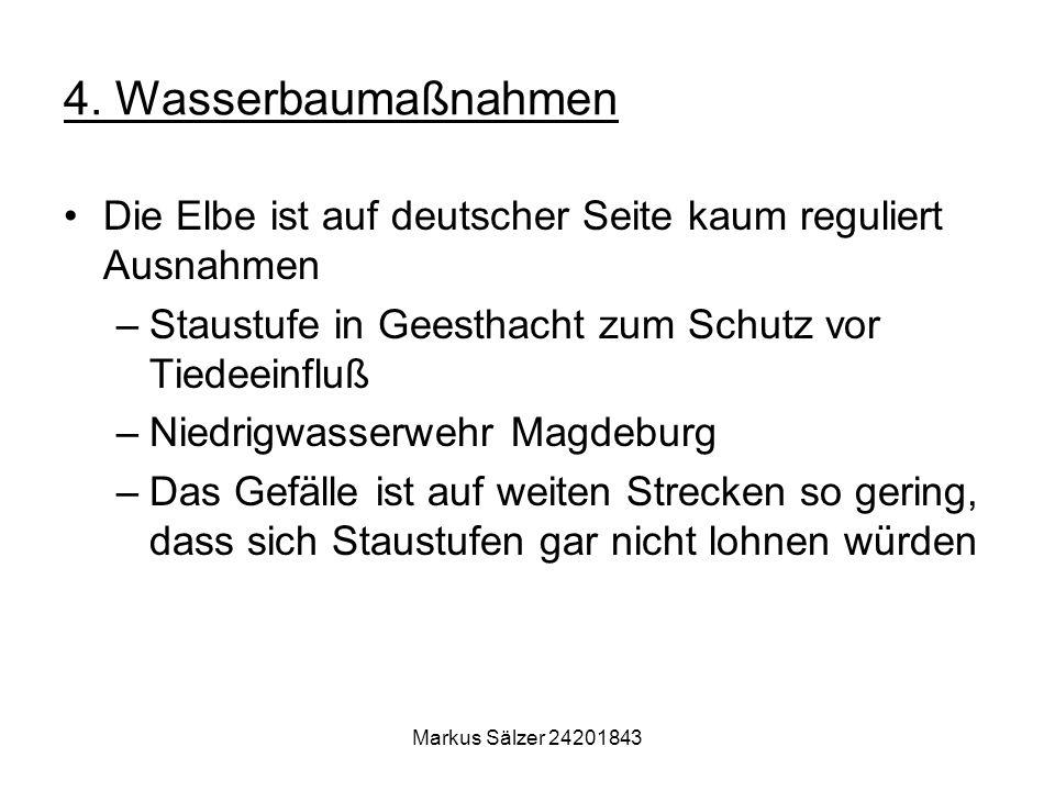 4. Wasserbaumaßnahmen Die Elbe ist auf deutscher Seite kaum reguliert Ausnahmen. Staustufe in Geesthacht zum Schutz vor Tiedeeinfluß.