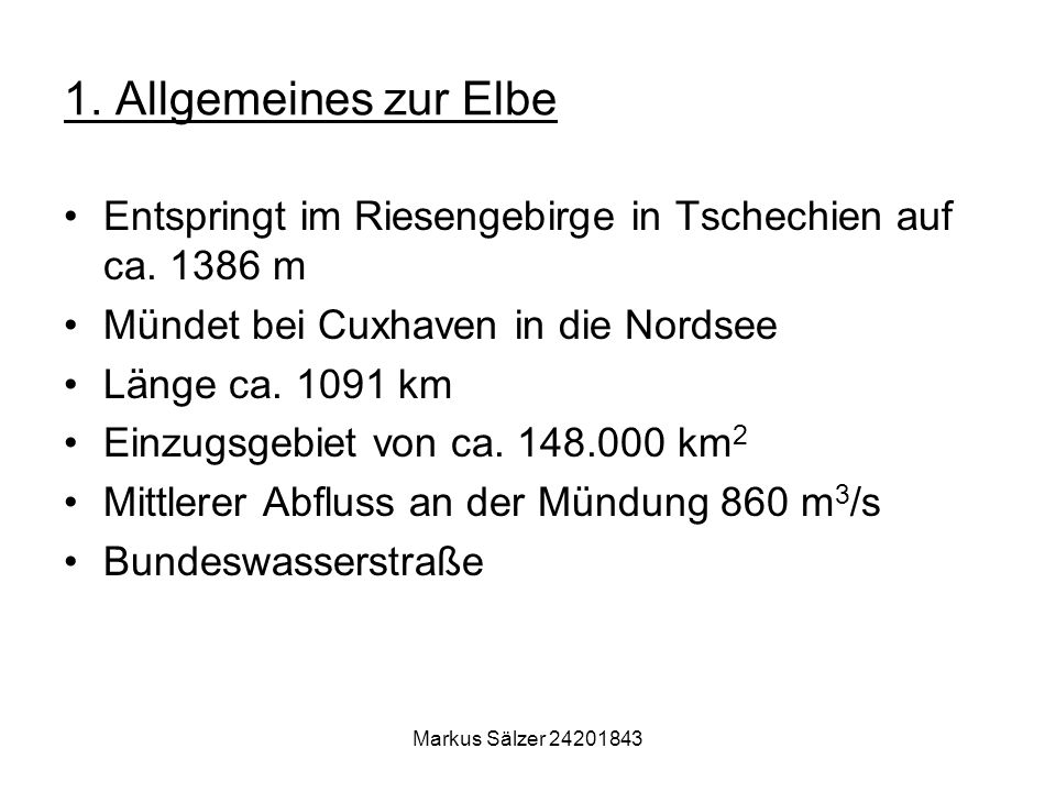 1. Allgemeines zur Elbe Entspringt im Riesengebirge in Tschechien auf ca. 1386 m. Mündet bei Cuxhaven in die Nordsee.