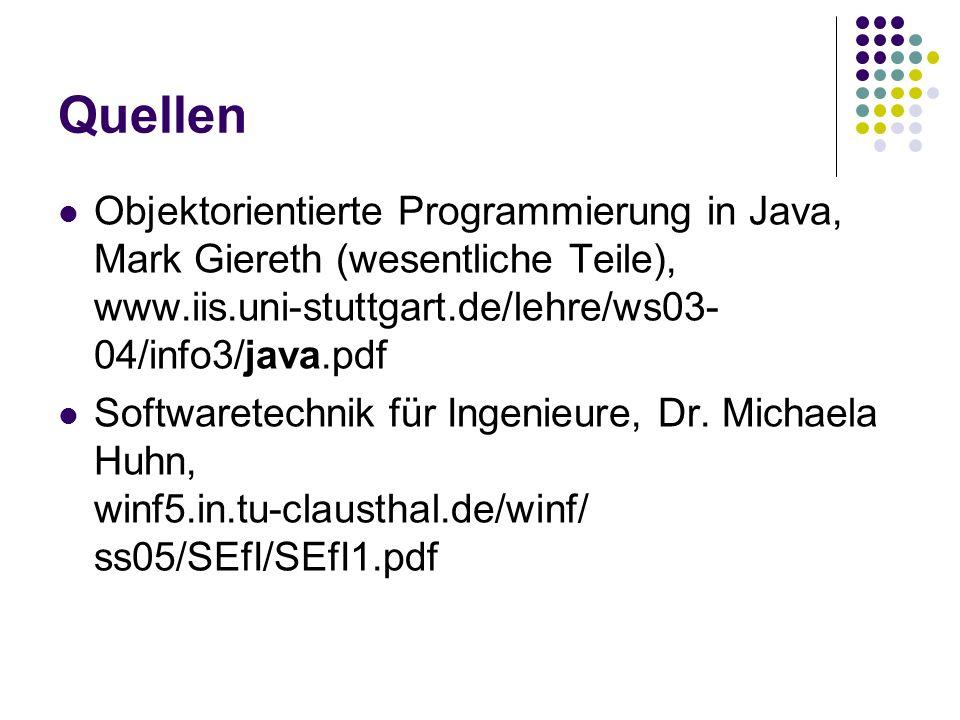 Quellen Objektorientierte Programmierung in Java, Mark Giereth (wesentliche Teile), www.iis.uni-stuttgart.de/lehre/ws03-04/info3/java.pdf.