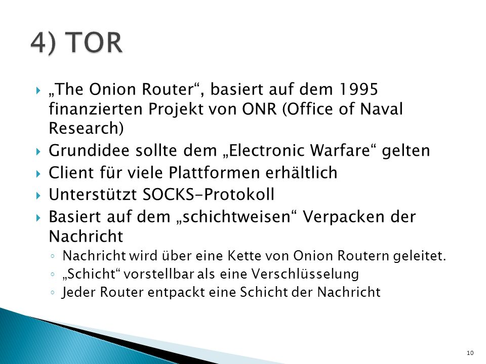 "4) TOR""The Onion Router , basiert auf dem 1995 finanzierten Projekt von ONR (Office of Naval Research)"