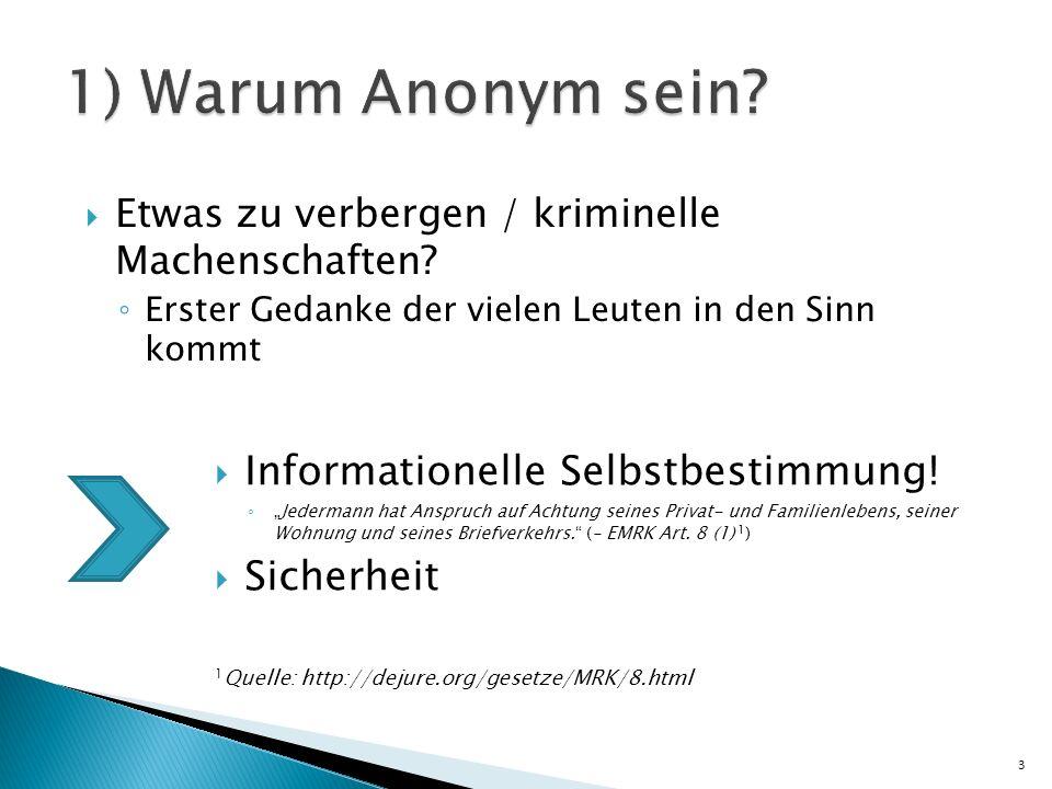 1) Warum Anonym sein Informationelle Selbstbestimmung! Sicherheit