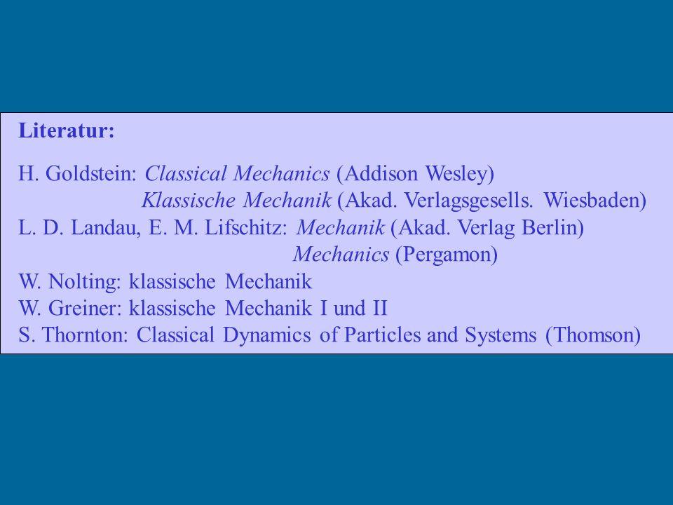 Literatur: H. Goldstein: Classical Mechanics (Addison Wesley) Klassische Mechanik (Akad. Verlagsgesells. Wiesbaden)