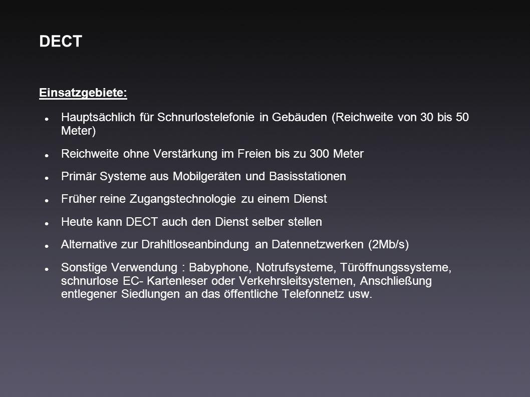 DECT Einsatzgebiete:Hauptsächlich für Schnurlostelefonie in Gebäuden (Reichweite von 30 bis 50 Meter)