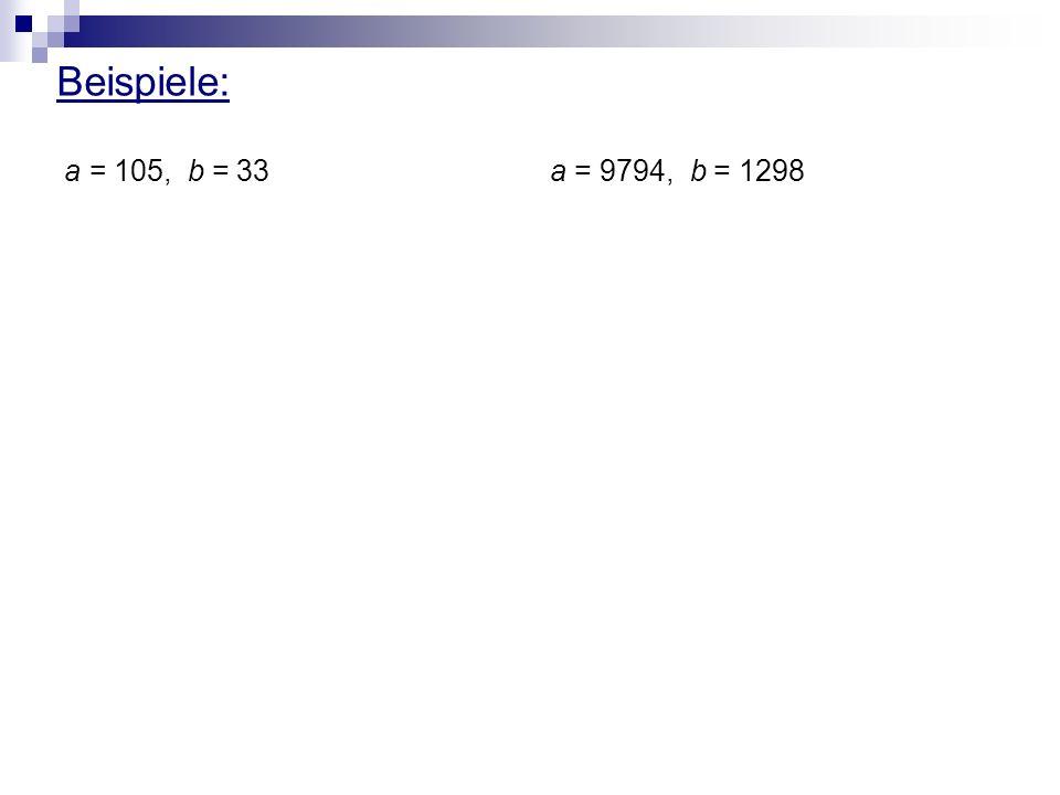 Beispiele: a = 105, b = 33 a = 9794, b = 1298
