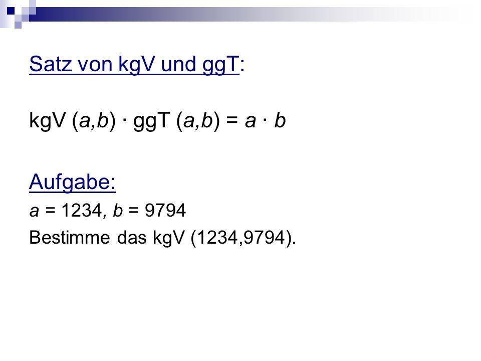Satz von kgV und ggT: kgV (a,b) · ggT (a,b) = a · b Aufgabe: