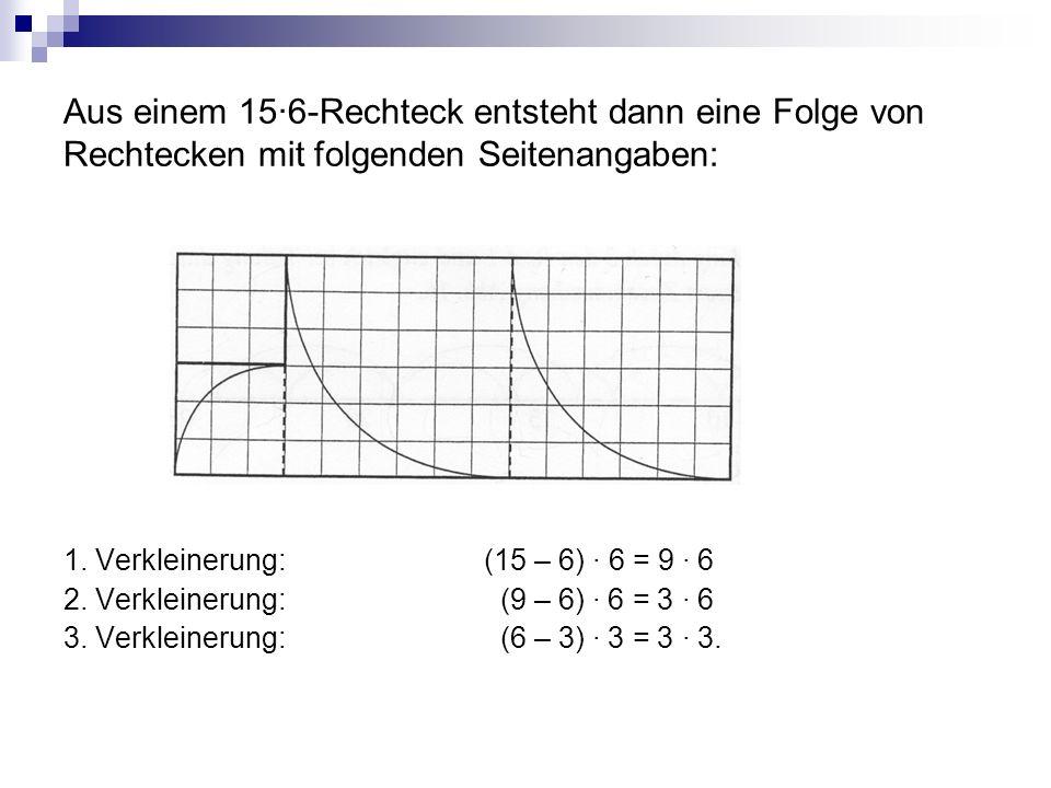 Aus einem 15·6-Rechteck entsteht dann eine Folge von Rechtecken mit folgenden Seitenangaben: