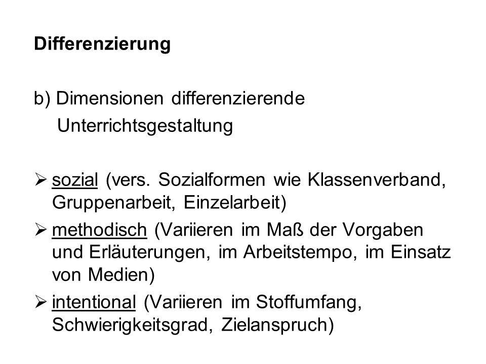 Differenzierungb) Dimensionen differenzierende. Unterrichtsgestaltung. sozial (vers. Sozialformen wie Klassenverband, Gruppenarbeit, Einzelarbeit)