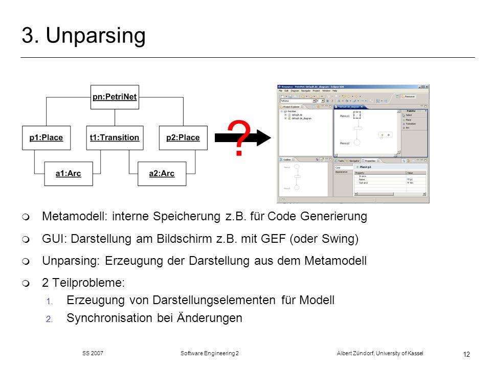 3. Unparsing Metamodell: interne Speicherung z.B. für Code Generierung. GUI: Darstellung am Bildschirm z.B. mit GEF (oder Swing)