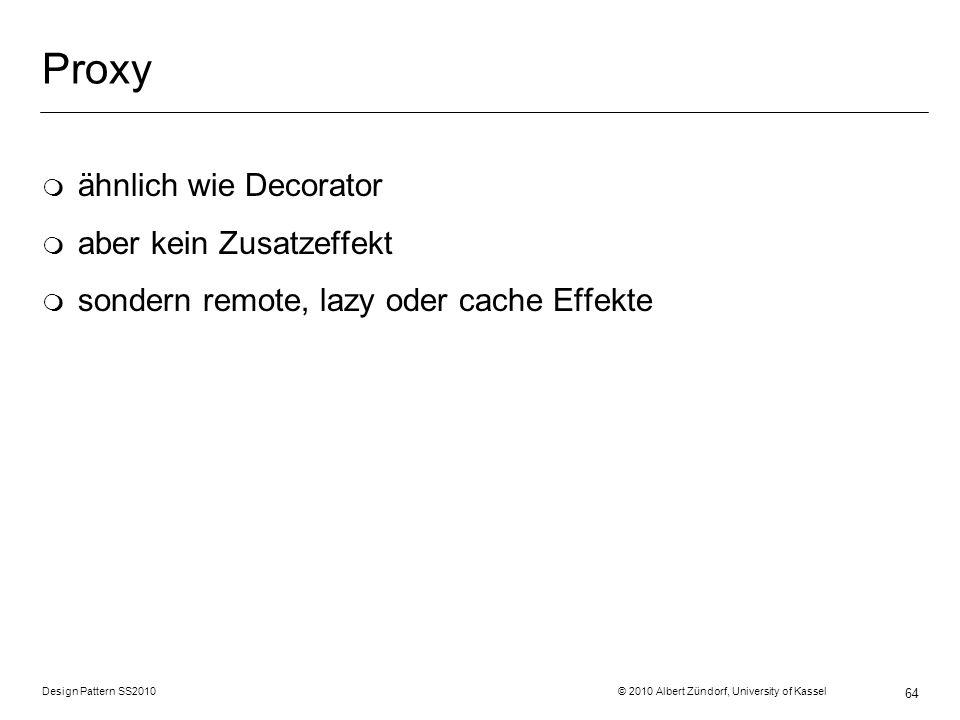Proxy ähnlich wie Decorator aber kein Zusatzeffekt