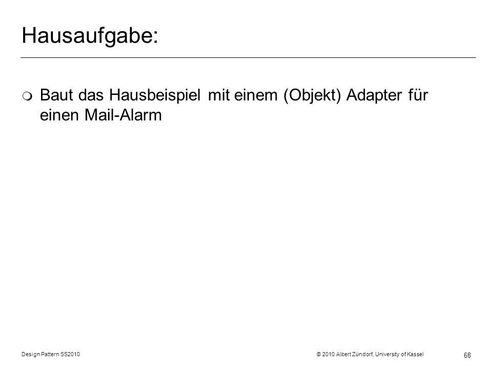 Hausaufgabe: Baut das Hausbeispiel mit einem (Objekt) Adapter für einen Mail-Alarm.
