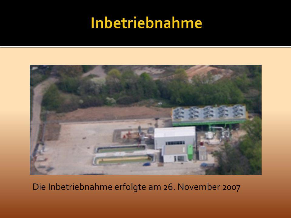 Inbetriebnahme Die Inbetriebnahme erfolgte am 26. November 2007
